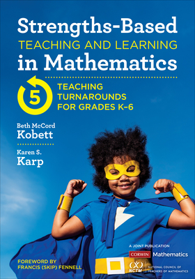 Strengths-Based Teaching and Learning in Mathematics: Five Teaching Turnarounds for Grades K-6 (Corwin Mathematics) Cover Image