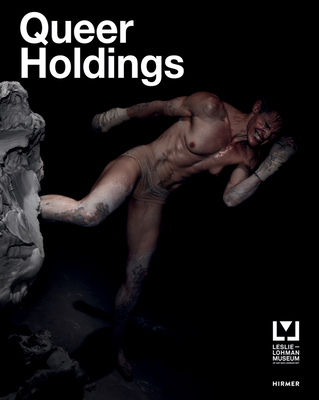 Queer Holdings: A Survey of the Leslie-Lohman Museum Collection Cover Image