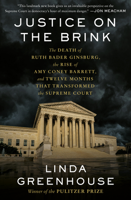 Justice on the Brink: The Death of Ruth Bader Ginsburg, the Rise of Amy Coney Barrett, and Twelve Months That Transformed the Supreme Court Cover Image