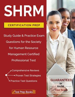 SHRM Certification Prep: Study Guide & Practice Exam Questions for the Society for Human Resource Management Certified Professional Test Cover Image