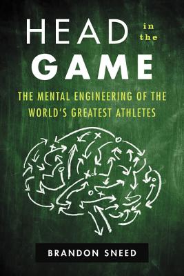 Head in the Game: The Mental Engineering of the World's Greatest Athletes Cover Image