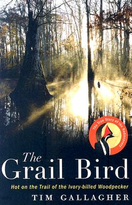 The Grail Bird: Hot on the Trail of the Ivory-billed Woodpecker Cover Image