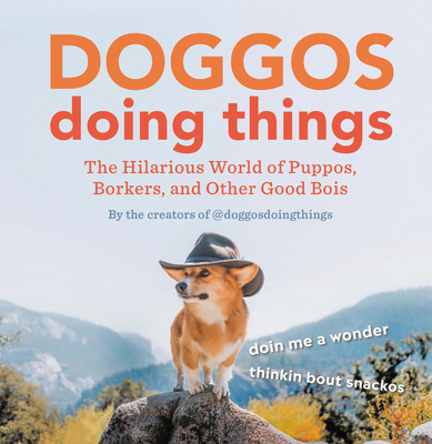 Doggos Doing Things: The Hilarious World of Puppos, Borkers, and Other Good Bois Cover Image