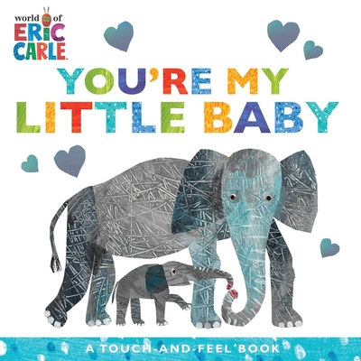 You're My Little Baby: A Touch-and-Feel Book (The World of Eric Carle) Cover Image