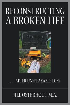Reconstructing a Broken Life: . . . After Unspeakable Loss Cover Image