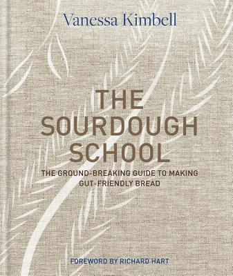 The Sourdough School: The Ground-Breaking Guide to Making Gut-Friendly Bread Cover Image