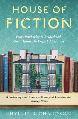 House of Fiction: From Pemberley to Brideshead, Great British Houses in Literature and Life Cover Image