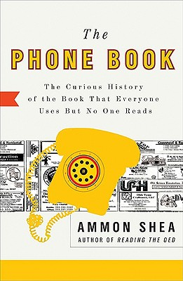 The Phone Book: The Curious History of the Book That Everyone Uses But No One Reads Cover Image