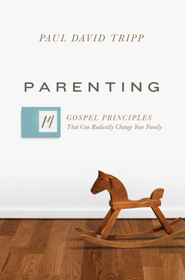 Parenting: 14 Gospel Principles That Can Radically Change Your Family Cover Image