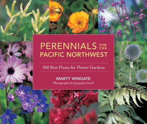 Perennials for the Pacific Northwest: 500 Best Plants for Flower Gardens Cover Image