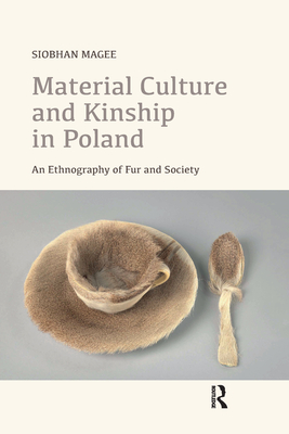 Material Culture and Kinship in Poland: An Ethnography of Fur and Society Cover Image