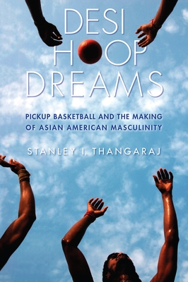 Desi Hoop Dreams: Pickup Basketball and the Making of Asian American Masculinity Cover Image