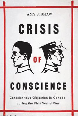 Crisis of Conscience: Conscientious Objection in Canada during the First World War (Studies in Canadian Military History) Cover Image