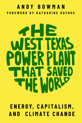 The West Texas Power Plant That Saved the World: Energy, Capitalism, and Climate Change Cover Image