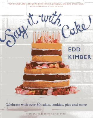 Say It with Cake: Celebrate with Over 80 Cakes, Cookies, Pies, and More Cover Image