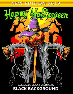 Happy Halloween Coloring Book for Adults Black Background: New Edition 2019 An Adults Coloring Book Featuring Fun and Stress Relief Cover Image