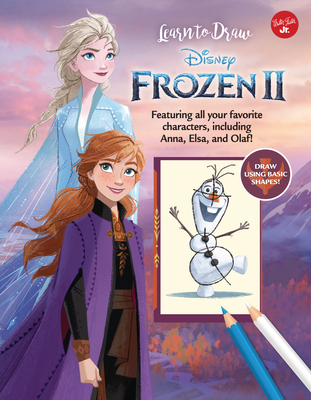 Learn to Draw Disney Frozen 2: Featuring All Your Favorite Characters, Including Anna, Elsa, and Olaf! (Learn to Draw Favorite Characters: Expanded Edition) Cover Image