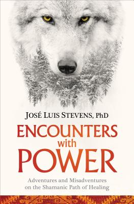 Encounters with Power: Adventures and Misadventures on the Shamanic Path of Healing Cover Image