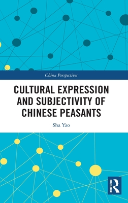 Cultural Expression and Subjectivity of Chinese Peasants (China Perspectives) Cover Image
