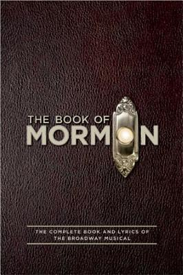 The Book of Mormon: The Complete Book and Lyrics of the Broadway Musical Cover Image
