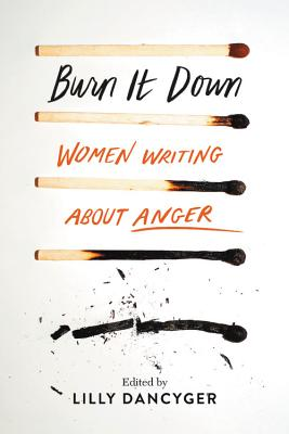 Burn It Down: Women Writing about Anger Cover Image