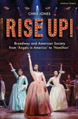 Rise Up!: Broadway and American Society from 'angels in America' to 'hamilton' Cover Image