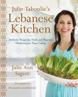 Julie Taboulie's Lebanese Kitchen: Authentic Recipes for Fresh and Flavorful Mediterranean Home Cooking Cover Image