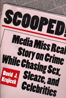 Scooped!: Media Miss Real Story on Crime While Chasing Sex, Sleaze, and Celebrities Cover Image