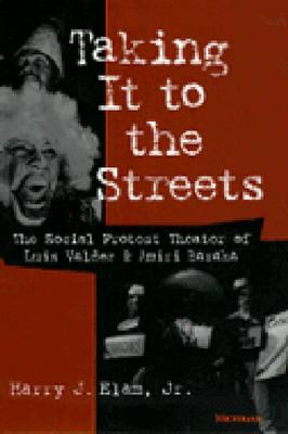 Taking It to the Streets: The Social Protest Theater of Luis Valdez and Amiri Baraka (Theater: Theory/Text/Performance) Cover Image