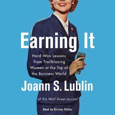 Earning It: Hard-Won Lessons from Trailblazing Women at the Top of the Business World Cover Image