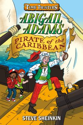 Time Twisters: Abigail Adams Pirate of the Caribbean by Steve Sheinkin