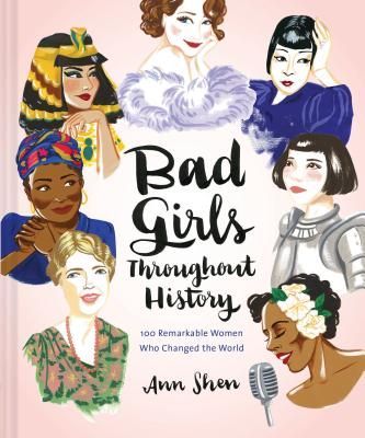 Bad Girls Throughout History: 100 Remarkable Women Who Changed the World Cover Image