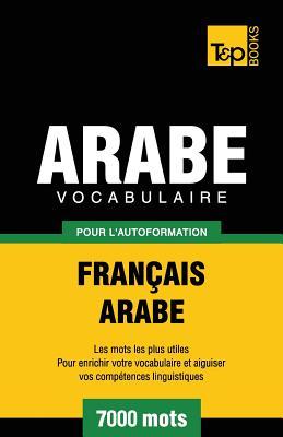 Vocabulaire Français-Arabe pour l'autoformation - 7000 mots (French Collection #36) Cover Image