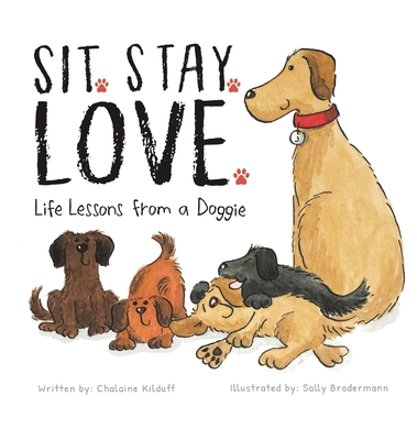 Sit. Stay. Love. Life Lessons from a Doggie Cover Image