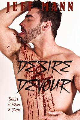 Desire & Devour: Stories of Blood & Sweat Cover Image