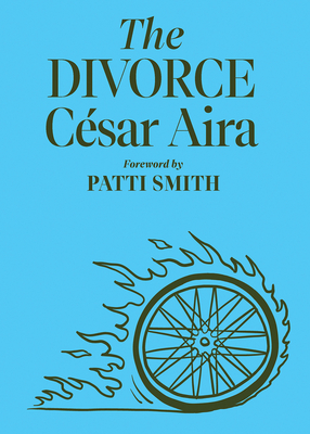 THE DIVORCE - César Aira, Chris Andrews (Translated by)