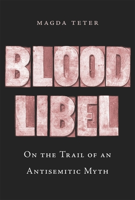 Blood Libel: On the Trail of an Antisemitic Myth Cover Image
