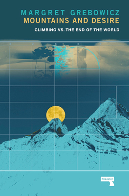 Mountains and Desire: Climbing vs. The End of the World Cover Image