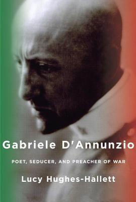 Gabriele D'Annunzio: Poet, Seducer, and Preacher of War Cover Image