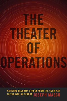 The Theater of Operations: National Security Affect from the Cold War to the War on Terror Cover Image