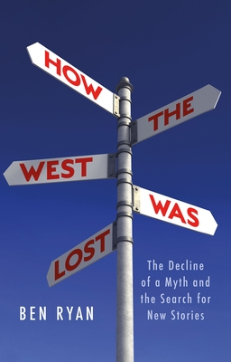 How the West Was Lost: The Decline of a Myth and the Search for New Stories Cover Image