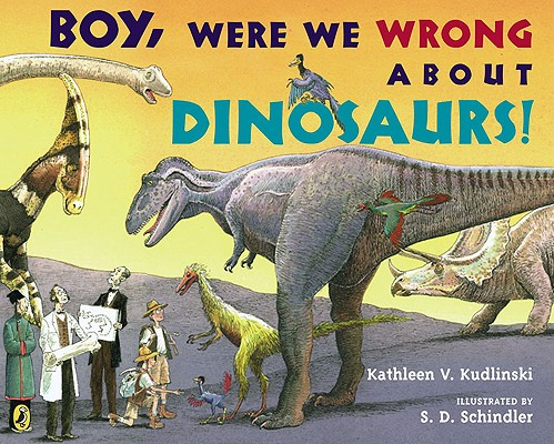 Boy, Were  We Wrong About Dinosaurs! Cover Image