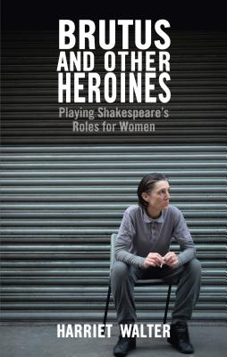 Brutus and Other Heroines: Playing Shakespeare's Roles for Women Cover Image