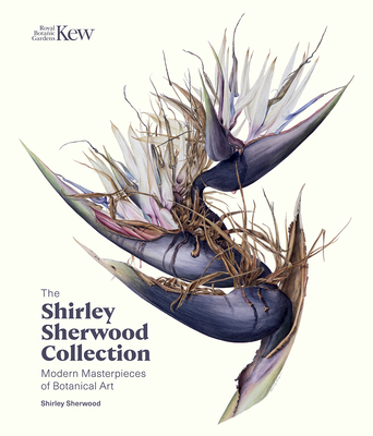 The Shirley Sherwood Collection: Modern Masterpieces of Botanical Art Cover Image