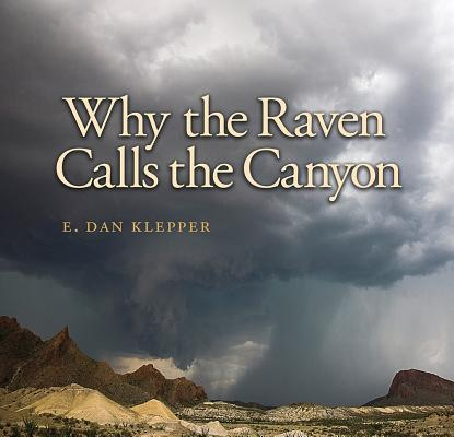 Why the Raven Calls the Canyon: Off the Grid in Big Bend Country (Charles and Elizabeth Prothro Texas Photography #10) Cover Image