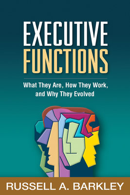 Executive Functions: What They Are, How They Work, and Why They Evolved Cover Image