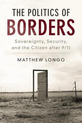 Matthew Longo, The Politics of Borders: Sovereignty