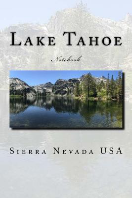 Lake Tahoe: Sierra Nevada USA Notebook Cover Image