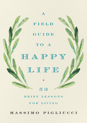 A Field Guide to a Happy Life: 53 Brief Lessons for Living Cover Image