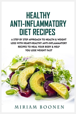 Healthy Anti-Inflammatory Diet Recipes: A Step By Step Approach To Health & Weight Loss With Heart-Healthy Anti-Inflammatory Recipes To Heal Your Body Cover Image